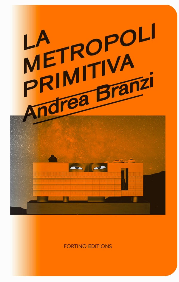 La Metropoli Primitiva,   copertina,   courtesy Fortino Editions