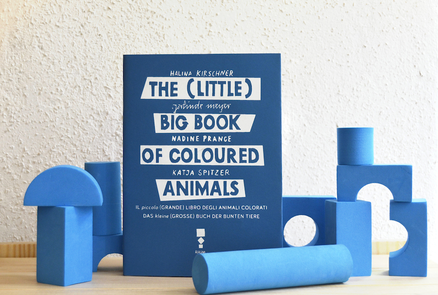RAUM Italic, The little (BIG) book of coloured animals - Halina Kirschner, Gerlinde Meyer, Nadine Prange e Katja Spitzer, 2017